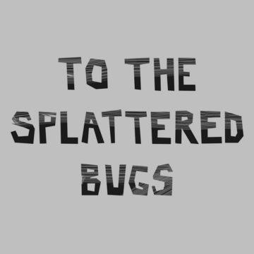 Splattered Bugs